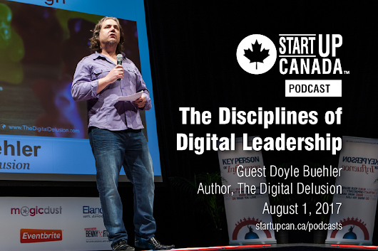 Startup Canada Podcast: The disciplines of digital leadership with Doyle Buehler