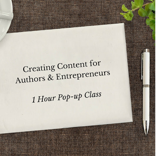 Creating Content for Authors & Entrepreneurs – 1 Hour Pop-up Class