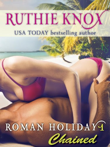 Roman Holiday 1: Chained: A Loveswept Contemporary Romance by Ruthie Knox