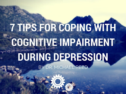 7 Tips for Coping with Cognitive Impairment During Depression by Dr. …