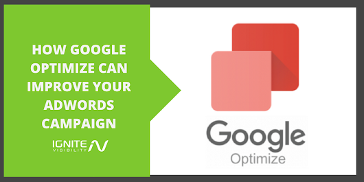 Google Optimize Can Drastically Improve Your AdWords (Here Is How) - Ignite Visibility