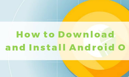 How to Download and Install Android O Beta