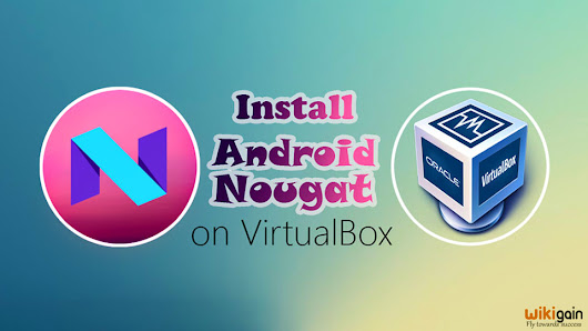 How to Install Android 7.0 Nougat on VirtualBox? -Install Android 7 Nougat