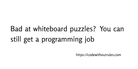 Bad at whiteboard puzzles? You can still get a programming job