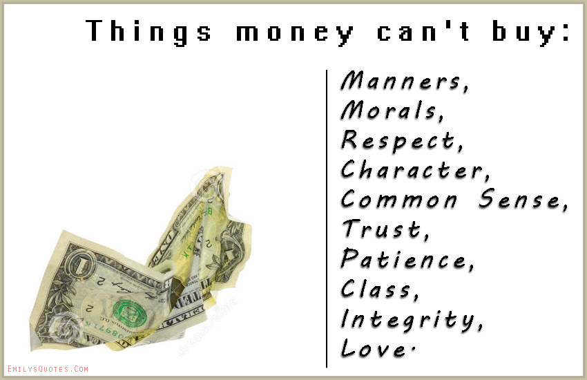 Things Money Cant Buy Manners Morals Respect Character Common