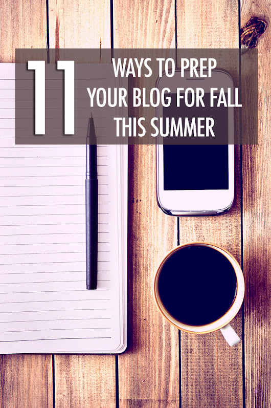 11 Ways To Prep Your Blog For Fall This Summer | Food Bloggers of Canada