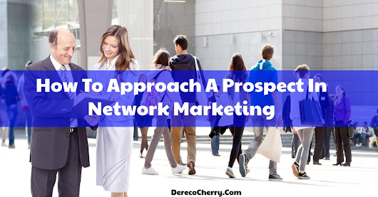 How To Approach A Prospect In Network Marketing