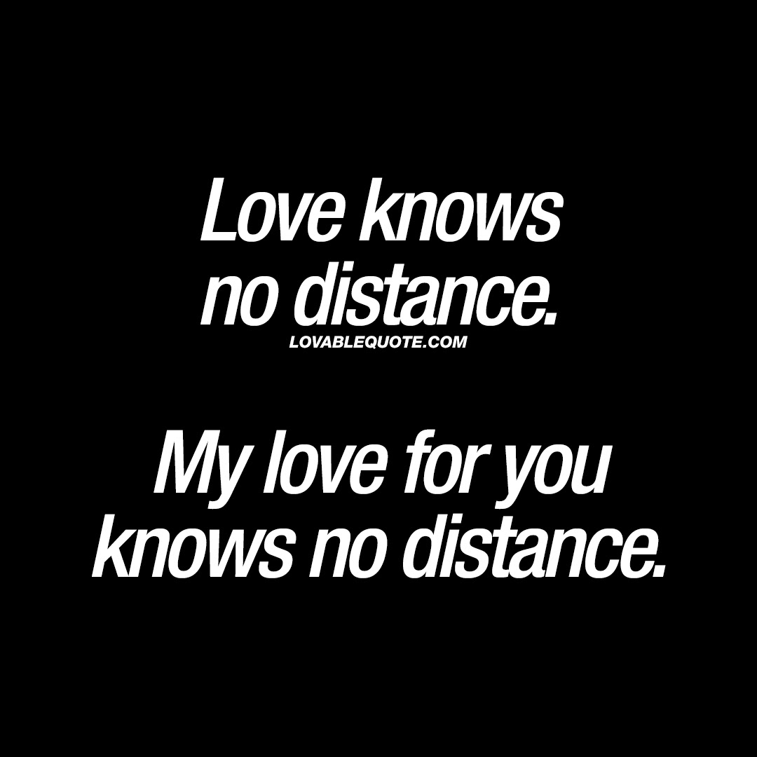 Love Knows No Distance My Love For You Knows No Distance Love Quotes