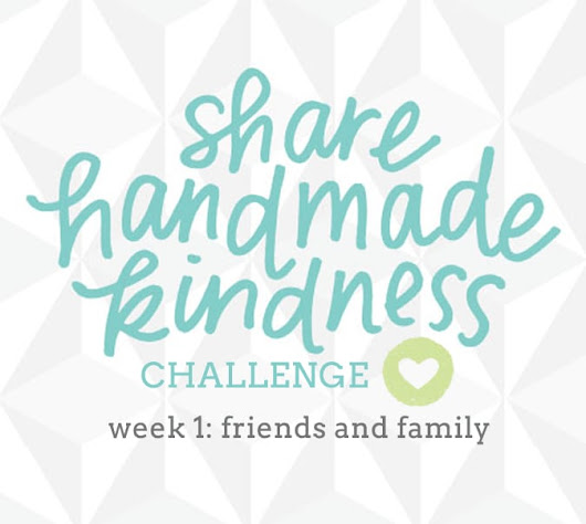 Share Handmade Kindness Challenge Week 1: Friends & Family - Jennifer McGuire Ink