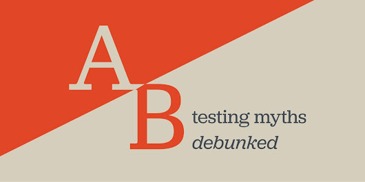9 A/B testing myths: busted