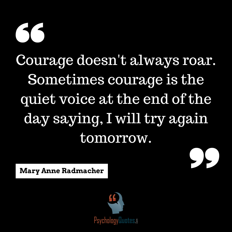 Courage Doesnt Always Roar Sometimes Courage Is The Quiet Voice At