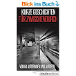 Kurze Geschichten für Zwischendurch: von 84 Autorinnen und Autoren eBook: Ilona Bulazel, Stefanie Maucher, Peter Brentwood, May B. Aweley, Cora Buhlert: Amazon.de: Kindle-Shop