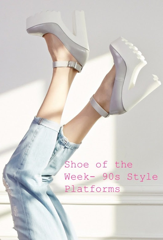 Shoe of the Week- Super High Platforms