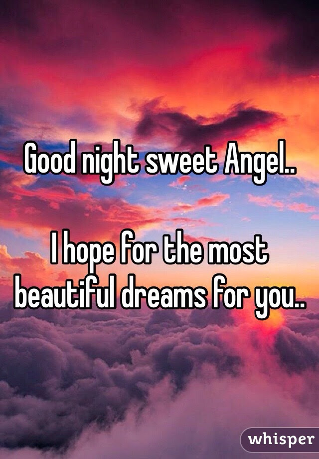 Good Night Sweet Angel I Hope For The Most Beautiful Dreams For You