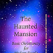 The Haunted Mansion: Basic Christianity for Modern People - Kindle edition by Donald Tveter. Religion & Spirituality Kindle eBooks @ Amazon.com.