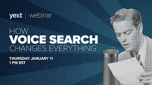 Webinar: How Voice Search Changes Everything - Yext