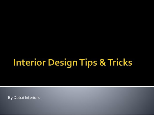 Interior design tips & tricks By Dubai Interiors.