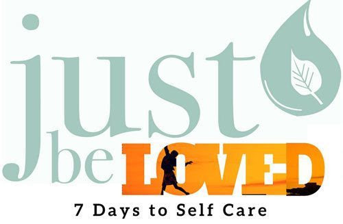 Just Be Loved: 7 Days to Self Care