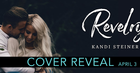 Cover Reveal ~ Revelry by Kandi Steiner