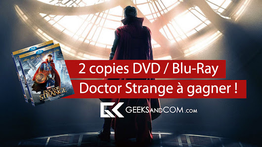 [Canada] Concours : 2 copies DVD / Blu-Ray de Doctor Strange à gagner! - Geeks and Com'