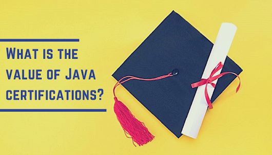 How valuable are Java certifications?