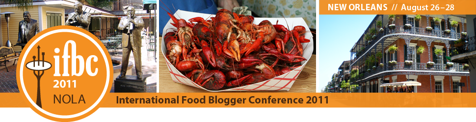2011 International Food Blogger Conference (IFBC) — New Orleans