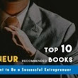 Want to Start Your Own Business? Read These 10 Books Recommeded by Top Entrepreneurs | Academic Term Paper- Research Paper Writing Services