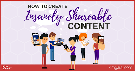 How to Create Insanely Shareable Content - Kim Garst | Marketing Strategies that WORK