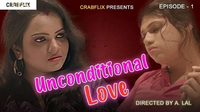 Unconditional Love (2021) - CrabFlix WEB Series Season 1 (EP 2 Added)