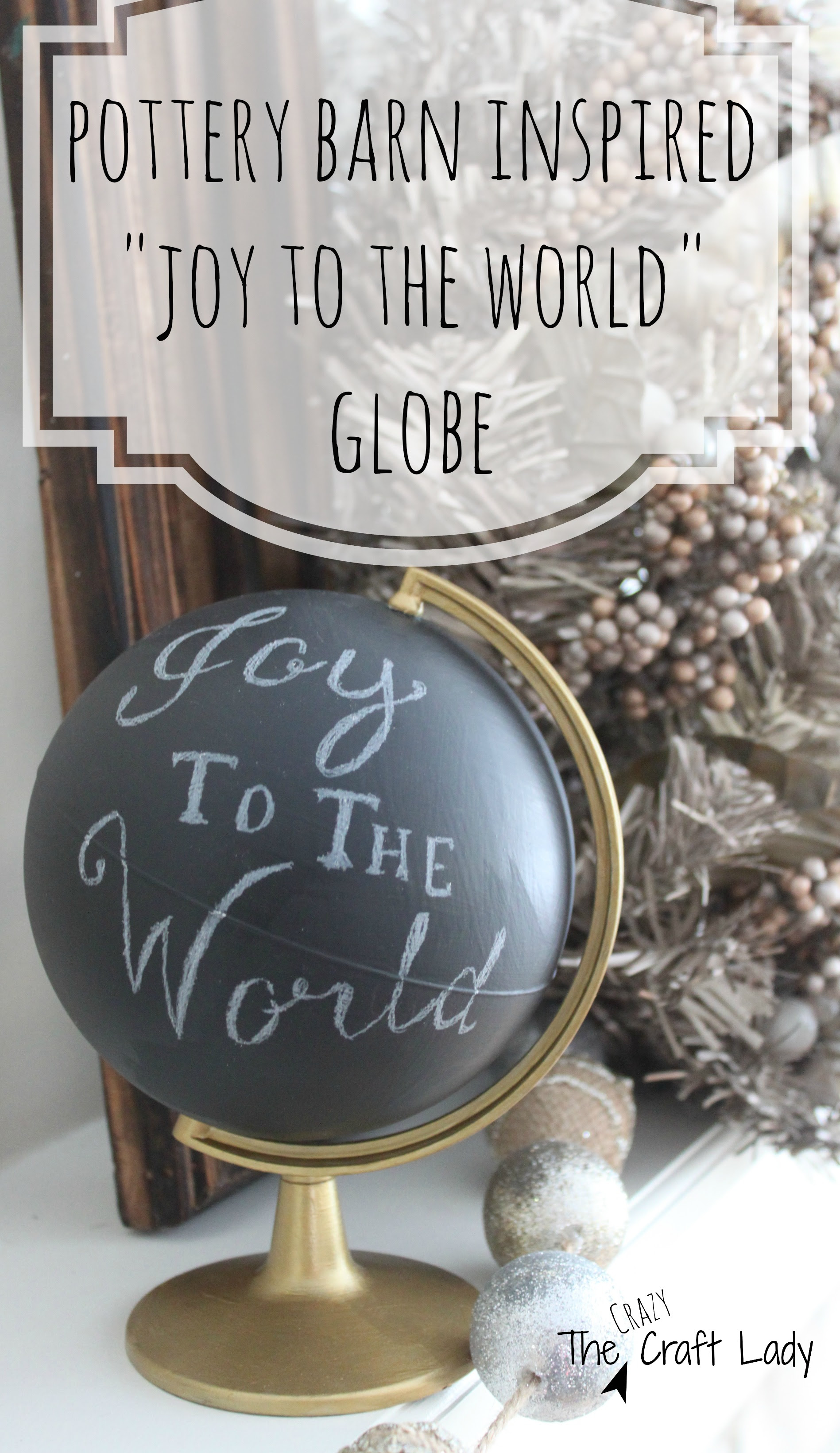 "Pottery Barn Inspired ""Joy to the World"" Globe from the Crazy Craft Lady"