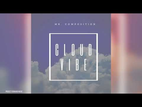 Cloud Vibe - Mr. Composition (Official Audio) #NEWMUSIC