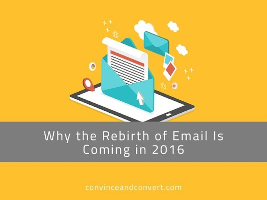 Why the Rebirth of Email Is Coming in 2016 | Convince and Convert: Social Media Strategy and Content Marketing Strategy