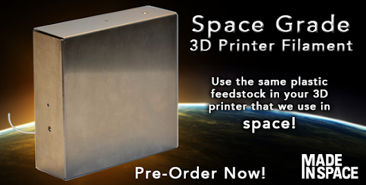 Made In Space 3D Printer Filament Is Now Available for Pre-Order Down on Earth