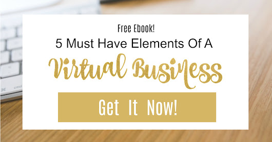 5 Must Have Elements of a Virtual Biz