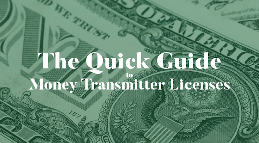 The Quick Guide To Money Transmitter Licenses