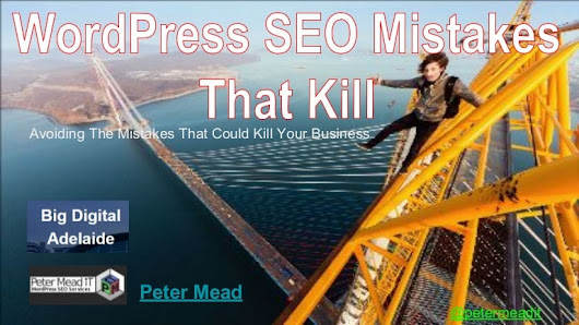 WordPress SEO Mistakes that Kill - BigDigital 2017 - Peter Mead