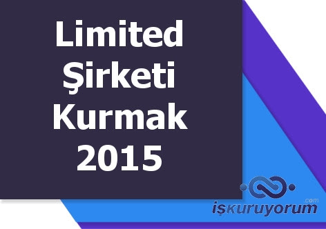 Limited Şirketi Kurmak Süreci Ve Maliyeti 2015