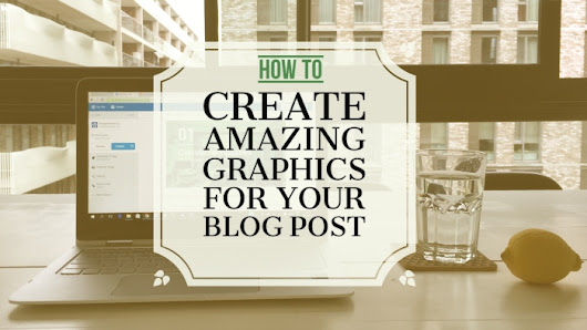 How to create amazing graphics for your blog post