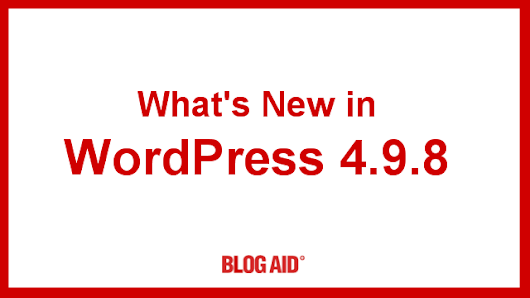 What's New in WordPress 4.9.8 | BlogAid