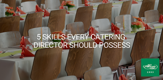 5 SKILLS EVERY CATERING DIRECTOR SHOULD POSSESS