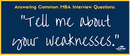 How to Prepare to Discuss Your Weaknesses at Your MBA Interviews