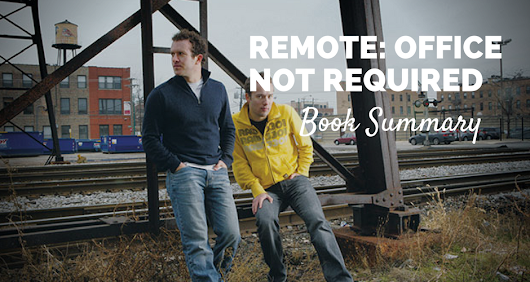 Remote: Office Not Required by Jason Fried & David H-H | Book Summary & PDF