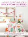 The Simple Simon Guide to Patchwork Quilting: Two Girls, Seven Blocks, 21 Blissful Patchwork Projects Burst: Includes 7 Complete Quilt Designs