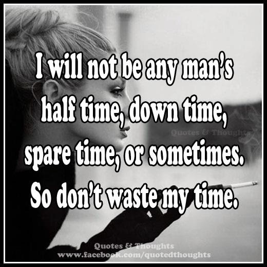 Quotes About Dont Waste My Time 41 Quotes