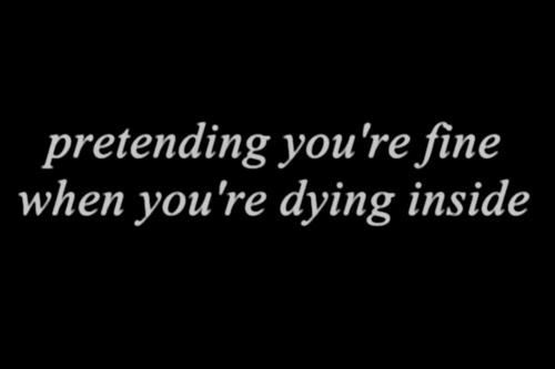 Pretending Youre Fine When Youre Dying Inside Love Quote Love