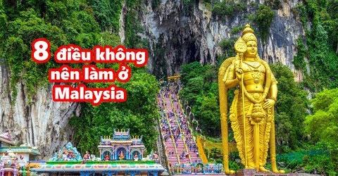 8 điều không nên làm khi du lịch Malaysia