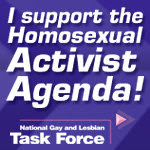 I support the Homosexual Activist Agenda!