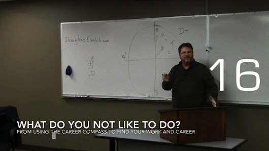 Career Opportunities with Douglas E. Welch » What Do You Not Like to Do? from Using the Career Compass to Find Your Work and Career [Audio] (1:04)