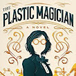 Book Review: The Plastic Magician by Charlie N. Holmberg