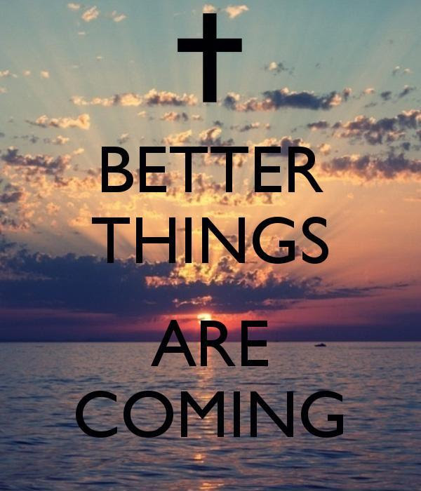 Better Things Are Coming Picture Quotes